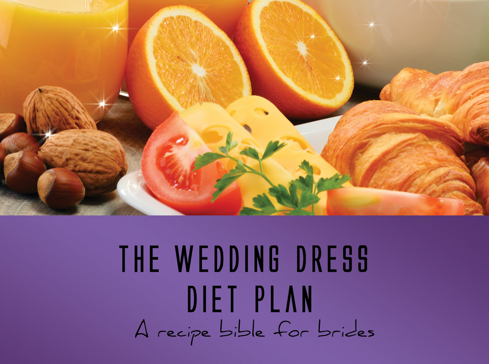 Plan Your Wedding Me My Big: Recipes To Help Brides Stay In Shape For The Big Day -The